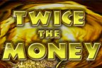 Play Twice the Money Slots game Ainsworth